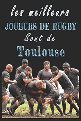 Les meilleurs joueurs de Rugby sont de Toulouse Carnet de notes: Carnet de note pour les Joueurs de Rugby nés Toulouse cadeaux pour un ami, une ... quelqu'un de la famille amateur de Rugby