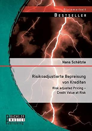 Risikoadjustierte Bepreisung von Krediten: Risk adjusted Pricing - Credit Value at Risk