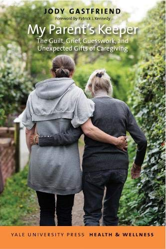 Compare Textbook Prices for My Parent's Keeper: The Guilt, Grief, Guesswork, and Unexpected Gifts of Caregiving Yale University Press Health & Wellness 1 Edition ISBN 9780300221350 by Gastfriend, Jody,Kennedy, Patrick J.