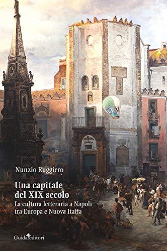 Una capitale del XIX secolo. La cultura letteraria a Napoli tra Europa e Nuova Italia