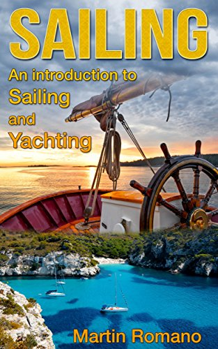 Sailing: An Introduction to Sailing and Yachting (sailing, boat, boating, yacht, World Trip, sailboats, yachting) (English Edition)