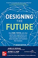 Designing the Future: How Ford, Toyota, and other world-class organizations use lean product development to drive innovation and transform their business [Paperback] INDIA PROFESSIONAL BUSINESS STRATEGY