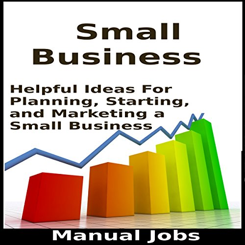 Small Business: Helpful Ideas for Planning, Starting, and Marketing a Small Business cover art