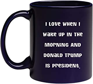 Engraved Funny Mug - I Love When I Wake Up In The Morning And Donald Trump is President - Proud MAGA Republican, Conservative Gift For Him And Her - Funny POTUS Political Novelty Ceramic Cup