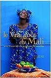 Le vrai goût du Mali - Une traversée du pays en 50 recettes