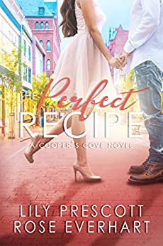 The Perfect Recipe: A Small Town Contemporary Clean Romance (Cooper's Cove Book 1) by [Lily  Prescott, Rose Everhart]