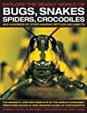 Explore the Deadly World of Bugs, Snakes, Spiders, Crocodiles and Hundreds of Other Amazing Reptiles and Insects: The Dramatic Lives and Conflicts of the World's Strangest Creatures Shown in 1500 Amazing Close-up Photographs