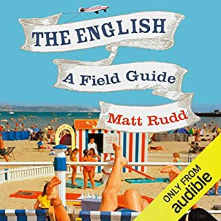 The English     A Field Guide              By:                                                                                                                                 Matt Rudd                               Narrated by:                                                                                                                                 Matt Rudd                      Length: 7 hrs and 58 mins     22 ratings     Overall 3.5