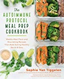 The Autoimmune Protocol Meal Prep Cookbook:Weekly Meal Plans and Nourishing Recipes That Make Eating Healthy Quick & Easy
