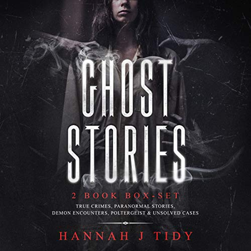 Ghost Stories: 2 Book Box-set: True Crimes, Paranormal Stories, Demon Encounters, Poltergeist & Unsolved Cases Audiobook By Hannah Tidy cover art