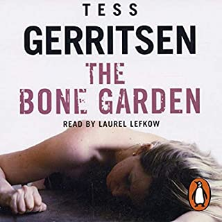 The Bone Garden                   By:                                                                                                                                 Tess Gerritsen                               Narrated by:                                                                                                                                 Laurel Lefkow                      Length: 3 hrs and 31 mins     1 rating     Overall 4.0