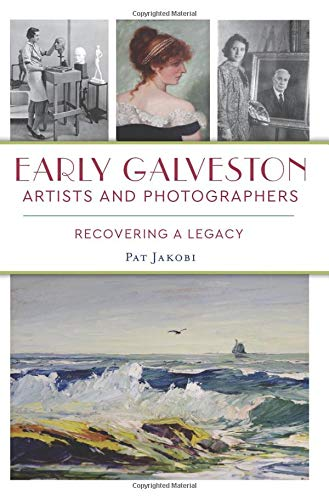 Compare Textbook Prices for Early Galveston Artists and Photographers: Recovering a Legacy  ISBN 9781467146302 by Jakobi, Pat