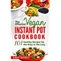 The Effective Vegan Instant Pot Cookbook: 101 Healthy Recipes Kindle eBook