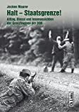 Halt - Staatsgrenze!: Alltag, Dienst und Innenansichten der Grenztruppen der DDR (2., aktualisierte Auflage!)