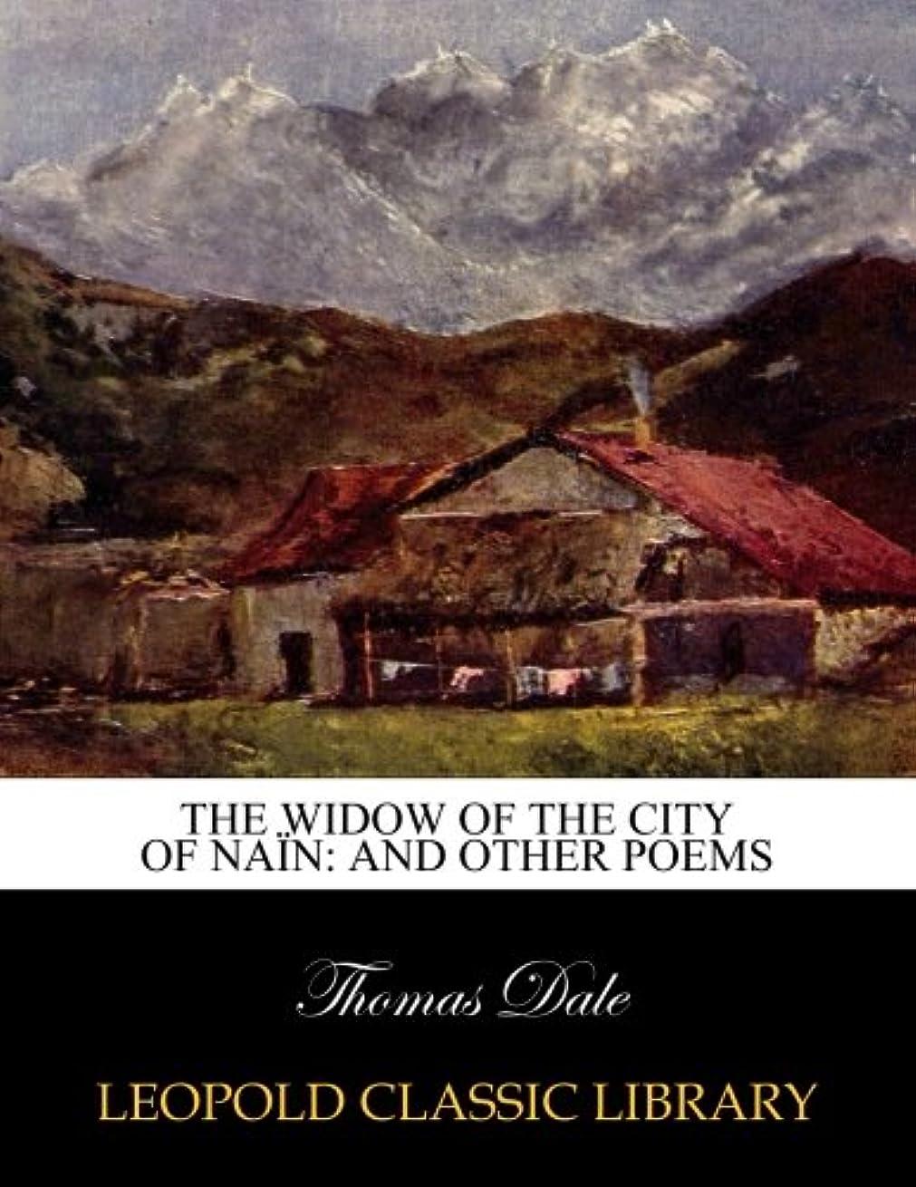 爆発するメインのみThe Widow of the City of Na?n: And Other Poems