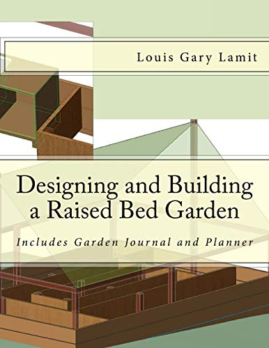 Designing and Building a Raised Bed Garden: Includes Garden Journal and Planner