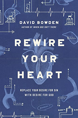 Rewire Your Heart: Replace Your Desire for Sin with Desire For God