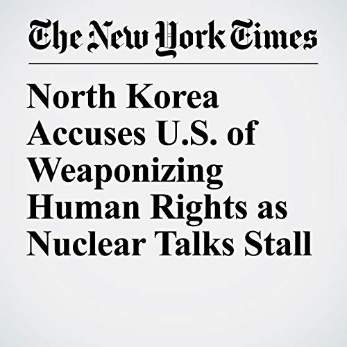 North Korea Accuses U.S. of Weaponizing Human Rights as Nuclear Talks Stall audiobook cover art