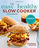 The Easy & Healthy Slow Cooker Cookbook: Incredibly Simple Prep-and-Go Whole Food Meals