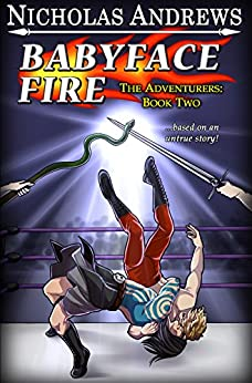 Babyface Fire (The Adventurers: Book 2) by [Nicholas Andrews]