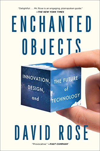 Enchanted Objects: Innovation, Design, and the Future of Technology