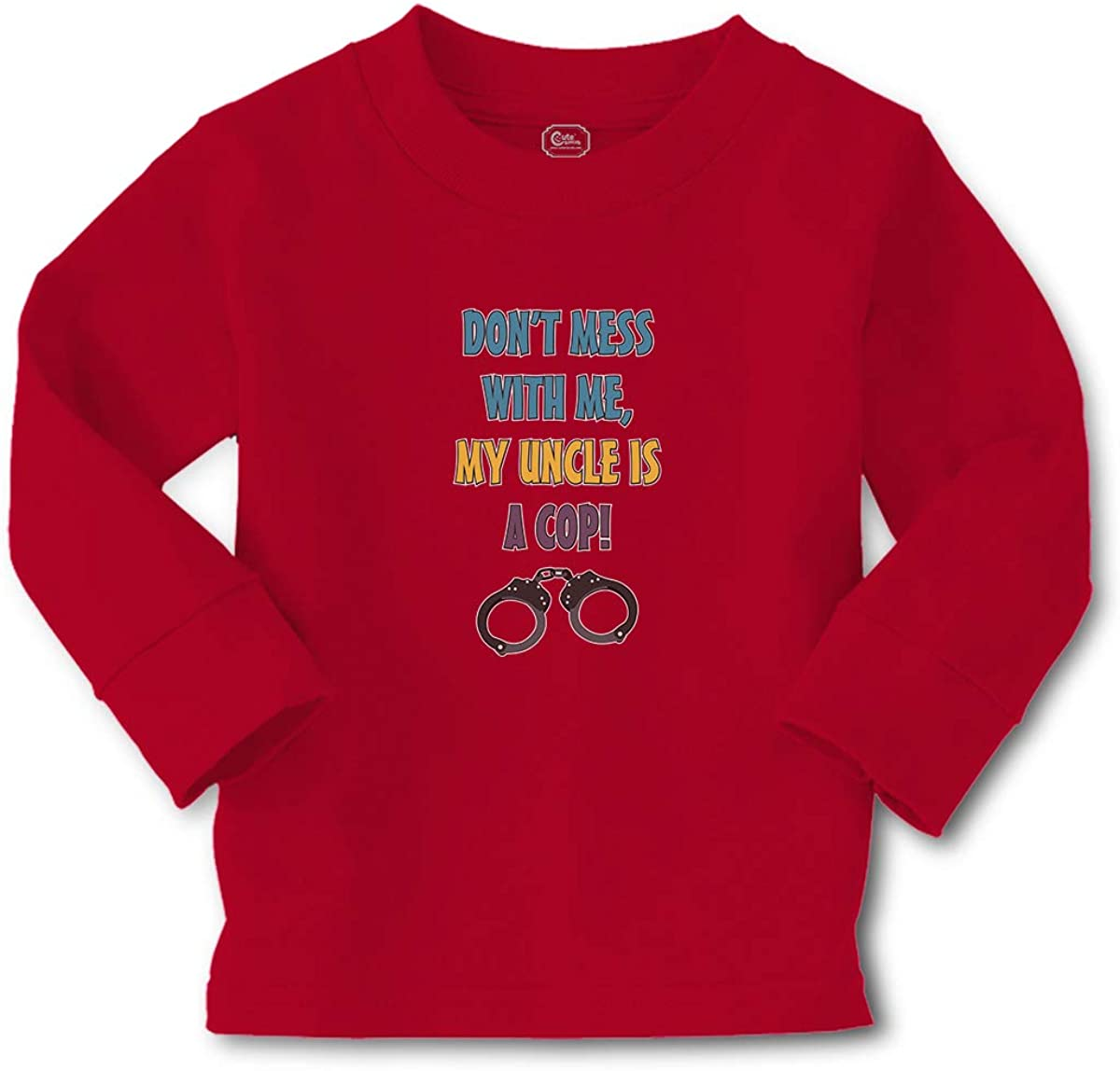Kids Long Sleeve T Shirt Don't Mess with Me, My Uncle is A Cop! Profession Police Officer Hand Lock Cotton Boy & Girl Clothes Funny Graphic Tee Red Design Only 2T