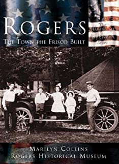 Rogers: The Town the Frisco Built (AR) (Making of America Series)