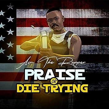 Praise or Die Trying