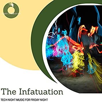 The Infatuation - Tech Night Music For Friday Night