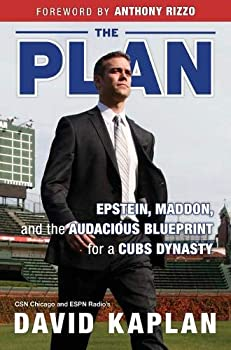 The Plan  Epstein Maddon and the Audacious Blueprint for a Cubs Dynasty