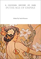 A Cultural History of Hair in the Age of Empire (Cultural Histories)