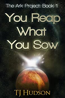 You Reap What You Sow (The Ark Project Book 1) by [TJ Hudson]