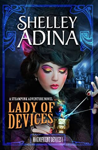 Lady Of Devices Magnificent Devices 1 By Shelley Adina