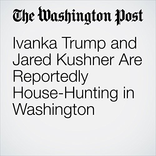 Ivanka Trump and Jared Kushner Are Reportedly House-Hunting in Washington audiobook cover art