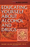 Educating Yourself About Alcohol And Drugs: A People's Primer, Revised Edition by Marc Alan Schuckit(1998-03-22)