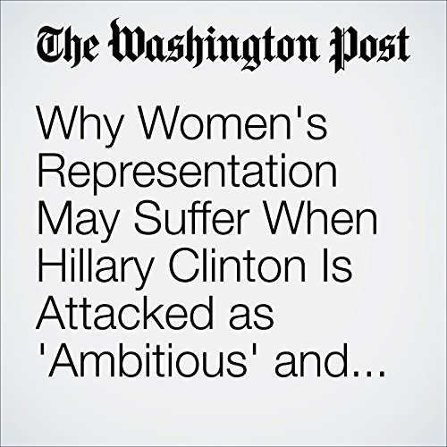 Why Women's Representation May Suffer When Hillary Clinton Is Attacked as 'Ambitious' and 'Unqualified' audiobook cover art