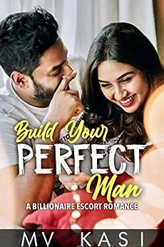 Build Your Perfect Man: A Billionaire Escort Romance by [M.V. Kasi]