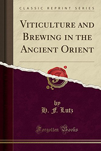Viticulture and Brewing in the Ancient Orient (Classic Reprint)