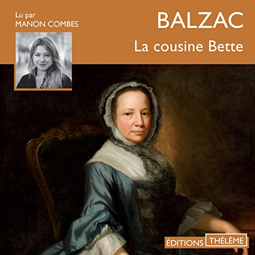 La cousine Bette                   By:                                                                                                                                 Honoré de Balzac                               Narrated by:                                                                                                                                 Manon Combes                      Length: 16 hrs and 27 mins     3 ratings     Overall 4.7