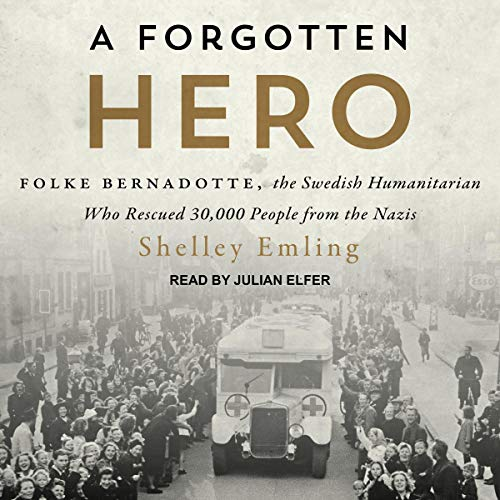 A Forgotten Hero     Folke Bernadotte, the Swedish Humanitarian Who Rescued 30,000 People from the Nazis              By:                                                                                                                                 Shelley Emling                               Narrated by:                                                                                                                                 Julian Elfer                      Length: 6 hrs and 27 mins     Not rated yet     Overall 0.0