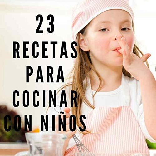 23 RECETAS PARA COCINAR CON NIÑOS: Cocina para los mas pequeños
