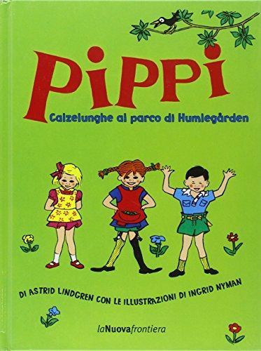 Pippi Calzelunghe al parco di Humlegarden. Ediz. illustrata