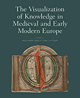 The Visualization of Knowledge in Medieval and Early Modern Europe (Studies in the Visual Cultures of the Middle Ages)