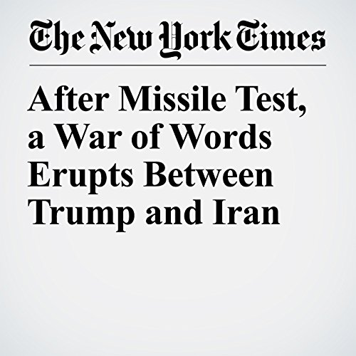 After Missile Test, a War of Words Erupts Between Trump and Iran copertina
