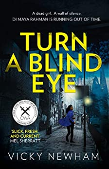 Turn a Blind Eye: A gripping and tense crime thriller with a brand new detective (DI Maya Rahman, Book 1) by [Vicky Newham]