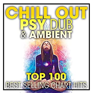 Chill Out Psy Dub & Ambient Top 100 Best Selling Chart Hits + DJ Mix