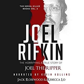 Joel Rifkin: The Horrifying & True Story of Joel the Ripper      The Serial Killer Books, Book 4              Written by:                                                                                                                                 Jack Rosewood,                                                                                        Rebecca Lo                               Narrated by:                                                                                                                                 Kevin Kollins                      Length: 3 hrs and 34 mins     1 rating     Overall 3.0