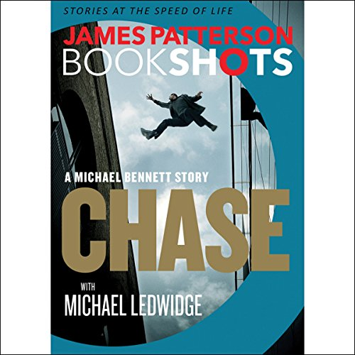 Chase: A BookShot     A Michael Bennett Story              By:                                                                                                                                 James Patterson,                                                                                        Michael Ledwidge                               Narrated by:                                                                                                                                 Danny Mastrogiorgio                      Length: 2 hrs and 15 mins     385 ratings     Overall 4.5