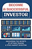 Become A Successful Investor: Uncovering The Secrets Of Options Trading & Stock Market Investing: Option Strategy Basics (English Edition)