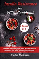 Insulin Resistance And Pcos Cookbook: (2 book in 1) the new complete guide to insulin resistance and PCOS with natural remedies. A week meal plan to lose weight with over 150 tasty recipes.